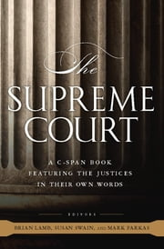 The Supreme Court - A C-SPAN Book, Featuring the Justices in their Own Words ebook by C-SPAN,Brian Lamb,Susan Swain,Mark Farkas