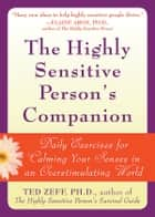 The Highly Sensitive Person's Companion - Daily Exercises for Calming Your Senses in an Overstimulating World ebook by Ted Zeff, PhD