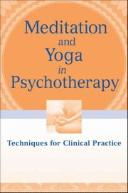 Meditation and Yoga in Psychotherapy - Techniques for Clinical Practice ebook by Annellen M. Simpkins,C. Alexander Simpkins