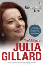The Making Of Julia Gillard ebook by Jacqueline Kent