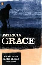 Small Holes In The Silence ebook by Patricia Grace