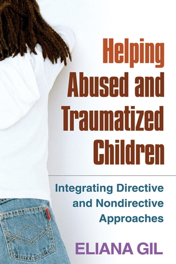 Helping Abused and Traumatized Children - Integrating Directive and Nondirective Approaches ebook by Eliana Gil, PhD