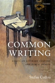 Common Writing - Essays on Literary Culture and Public Debate ebook by Stefan Collini