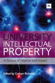 University Intellectual Property - A Source of Finance and Impact ebook by Graham Richards