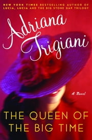 The Queen of the Big Time - A Novel ebook by Adriana Trigiani