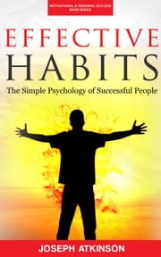 Effective Habits: The Simple Psychology of Successful People ebook by Joseph Atkinson