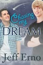Chasing My Dream ebook by Jeff Erno