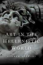 Art in the Hellenistic World ebook by Andrew Stewart