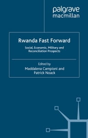 Rwanda Fast Forward - Social, Economic, Military and Reconciliation Prospects ebook by M. Campioni,P. Noack