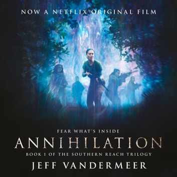 Annihilation: The thrilling book behind the most anticipated film of 2018 audiobook by Jeff VanderMeer