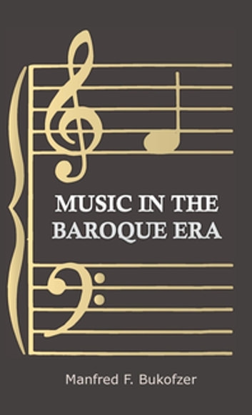 Music In The Baroque Era - From Monteverdi To Bach ebook by Manfred F. Bukofzer,