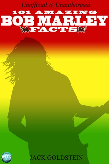 101 Amazing Bob Marley Facts ebook by Jack Goldstein