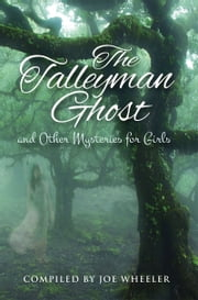 The Talleyman Ghost and Other Mysteries for Girls ebook by Joe Wheeler
