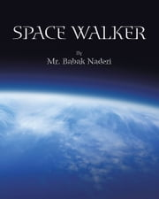 Space Walker ebook by Mr. Babak Naderi