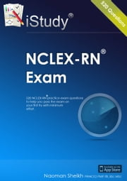 iStudy NCLEX RN Exam: 570 Practice Exam Quiz Questions ebook by Naoman Sheikh