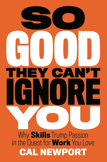 So good they cant ignore you ebook by cal newport 9781455509102 so good they cant ignore you why skills trump passion in the quest fandeluxe Document