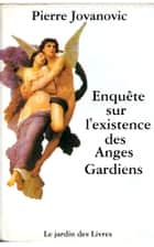 Enquête sur l'existence des Anges Gardiens - La Version Originale 400 pages ebook by Pierre Jovanovic