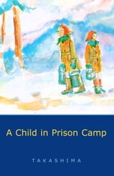 A Child in Prison Camp ebook by Shizuye Takashima