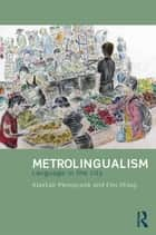 Metrolingualism - Language in the City ebook by Alastair Pennycook, Emi Otsuji