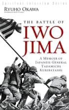 The Battle of Iwo Jima - A Memoir of Japanese General Tadamichi Kuribayashi ebook by Ryuho Okawa