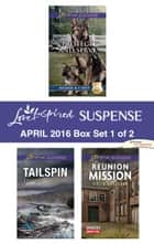 Harlequin Love Inspired Suspense April 2016 - Box Set 1 of 2 - Protect and Serve\Tailspin\Reunion Mission ebook by Terri Reed, Elizabeth Goddard, Virginia Vaughan