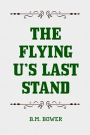 The Flying U's Last Stand ebook by B.M. Bower