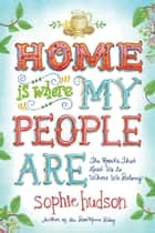 Home Is Where My People Are - The Roads That Lead Us to Where We Belong ebook by Sophie Hudson