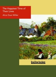 The Happiest Time Of Their Lives ebook by Alice Duer Miller