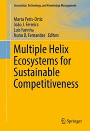Multiple Helix Ecosystems for Sustainable Competitiveness ebook by Marta Peris-Ortiz, João J. Ferreira, Luís Farinha,...