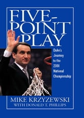 Five-Point Play - Duke's Journey to the 2001 National Championship ebook by Mike Krzyzewski,Donald T. Phillips