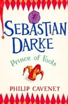 Sebastian Darke: Prince of Fools ebook by Philip Caveney