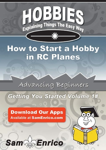 How to Start a Hobby in RC Planes - How to Start a Hobby in RC Planes ebook by Mila Hurtado