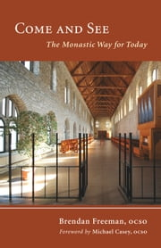 Come and See - The Monastic Way for Today ebook by OCSO,Brendan Freeman OCSO