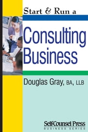 Start & Run a Consulting Business ebook by Douglas Gray
