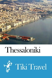 Thessaloniki (Greece) Travel Guide - Tiki Travel ebook by Tiki Travel