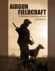 Airgun Fieldcraft - A Lifetime's Hunting Advice ebook by Ian Barnett