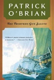 The Thirteen Gun Salute (Vol. Book 13) (Aubrey/Maturin Novels) ebook by Patrick O'Brian