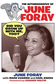 Did You Grow Up with Me, Too?: The Autobiography of June Foray ebook by June Foray