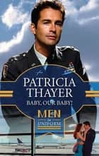 Baby, Our Baby! ebook by Patricia Thayer