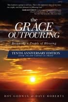 The Grace Outpouring - Blessing Others through Prayer ebook by Roy Godwin, Dave Roberts
