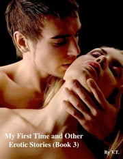 My First Time and Other Erotic Stories (Book 3) ebook by V.T.