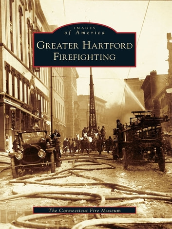 Greater Hartford Firefighting ebook by The Connecticut Fire Museum