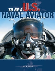 To Be a U.S. Naval Aviator ebook by Jay A. Stout