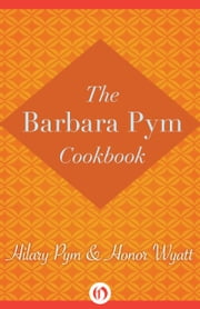 The Barbara Pym Cookbook ebook by Hilary Pym,Honor Wyatt