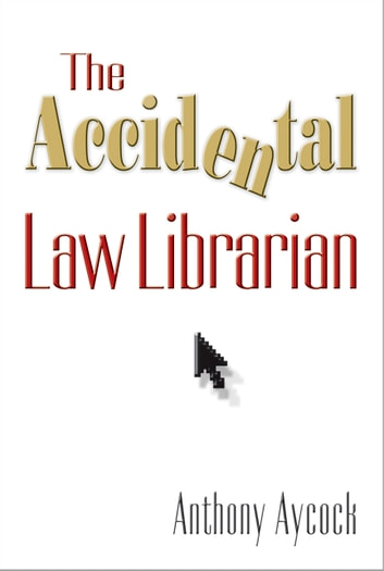 The Accidental Law Librarian ebook by Anthony Aycock