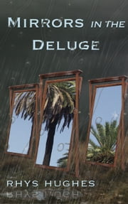 Mirrors in the Deluge ebook by Rhys Hughes