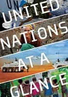 United Nations at a Glance ebook by United Nations