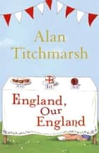 England, Our England 電子書籍 by Alan Titchmarsh