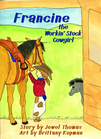 Francine the Workin' Stock Cowgirl ebook by Jewel Thomas,Brittany Kopman
