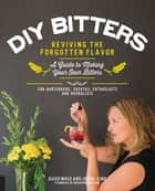 DIY Bitters - Reviving the Forgotten Flavor - A Guide to Making Your Own Bitters for Bartenders, Cocktail Enthusiasts, Herbalists, and More ebook by Jovial King, Guido Mase